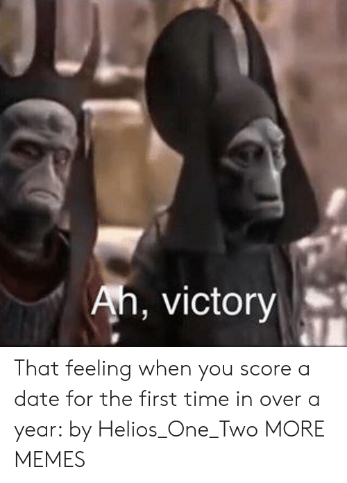 Dank, Memes, and Target: Ah, victory That feeling when you score a date for the first time in over a year: by Helios_One_Two MORE MEMES