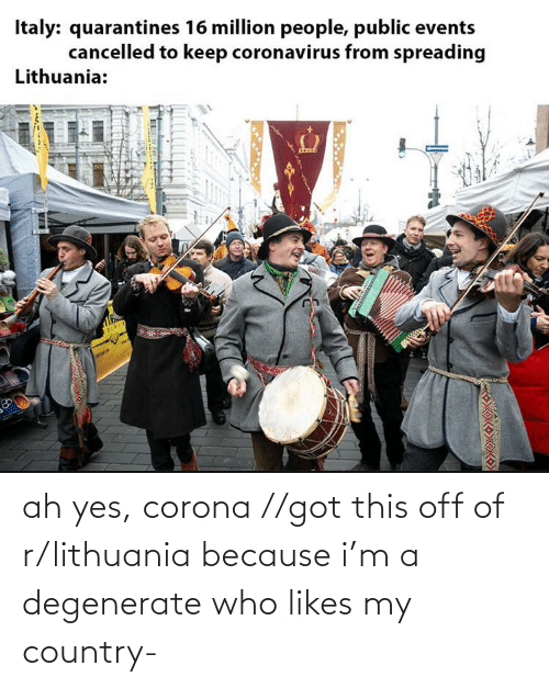 Lithuania: ah yes, corona //got this off of r/lithuania because i'm a degenerate who likes my country-