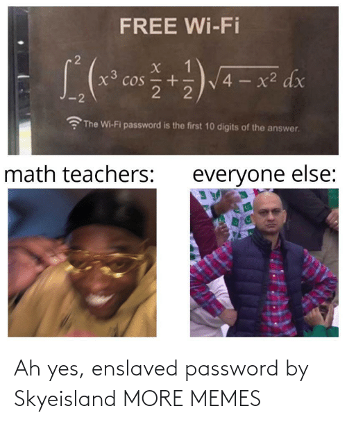 Password: Ah yes, enslaved password by Skyeisland MORE MEMES