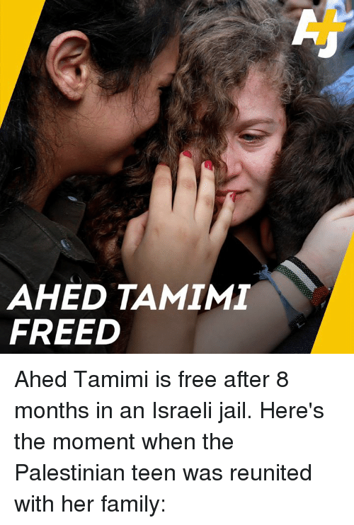 Family, Jail, and Memes: AHED TAMIM  FREED Ahed Tamimi is free after 8 months in an Israeli jail. Here's the moment when the Palestinian teen was reunited with her family: