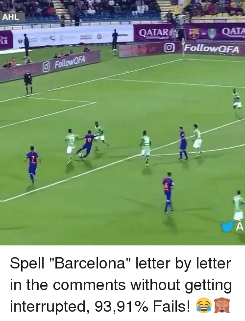 "Barcelona, Fail, and Memes: AHL.  AR  FollowafA  CO) Follow aFA Spell ""Barcelona"" letter by letter in the comments without getting interrupted, 93,91% Fails! 😂🙈"