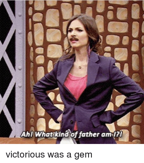 Tumblr, Victorious, and Gem: Ahl what kind of father am I?! victorious was a gem