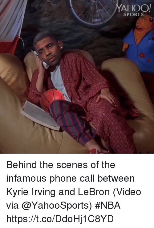behind the scenes: AHOO  SPORTS Behind the scenes of the infamous phone call between Kyrie Irving and LeBron   (Video via @YahooSports) #NBA  https://t.co/DdoHj1C8YD