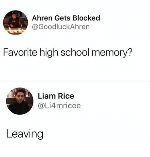 Funny, School, and Rice: Ahren Gets Blocked  @GoodluckAhren  Favorite high school memory?  Liam Rice  @Li4mricee  Leaving