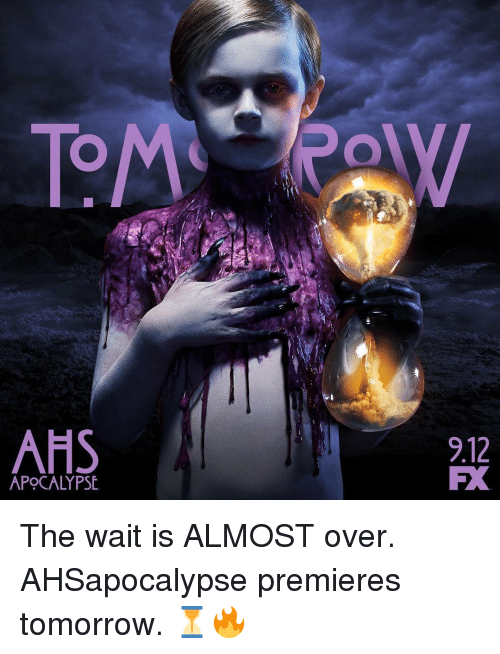 Memes, Tomorrow, and 🤖: AHS  9.12  FX  APOCALYPSE The wait is ALMOST over. AHSapocalypse premieres tomorrow. ⏳🔥