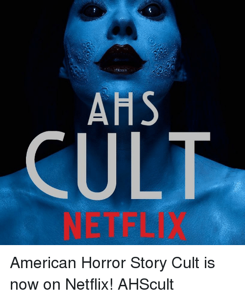 American Horror Story, Memes, and Netflix: AHS  CULT  NETFLIX American Horror Story Cult is now on Netflix! AHScult