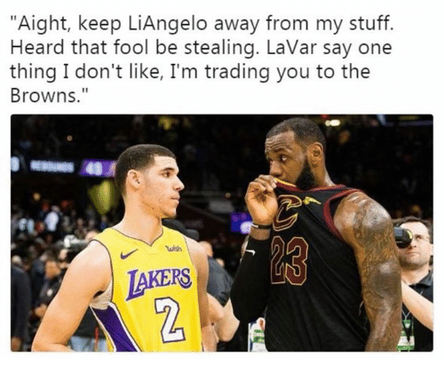 """Nfl, Browns, and Stuff: """"Aight, keep LiAngelo away from my stuff.  Heard that fool be stealing. LaVar say one  thing I don't like, I'm trading you to the  Browns.""""  JAKERS  2"""