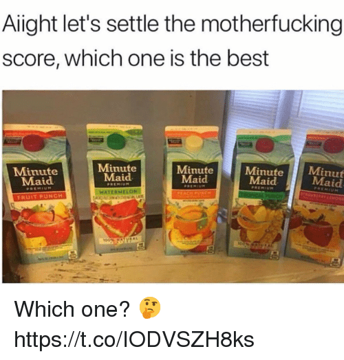 maid: Aiight let's settle the motherfucking  score, which one is the best  Minute  Maid  Minute  Maid  Minute  Maid  Minute  Maid  Minut  Maid  WATERMELON  FRUIT PUNCH Which one? 🤔 https://t.co/IODVSZH8ks