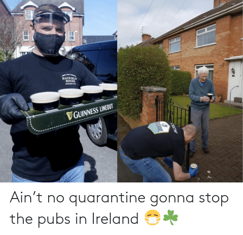 Stop The: Ain't no quarantine gonna stop the pubs in Ireland 😷☘️