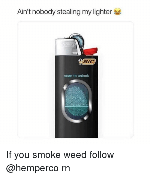 Weed, Trendy, and Bic: Ain't nobody stealing my lighter  BİC  scan to unlock If you smoke weed follow @hemperco rn