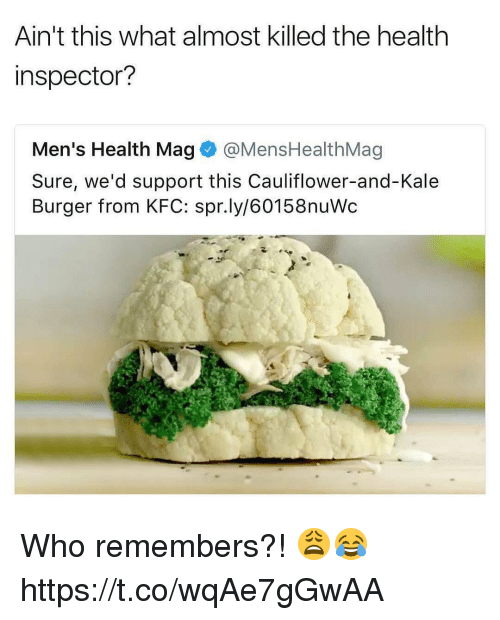 spr: Ain't this what almost killed the health  inspector?  Men's Health Mag @MensHealthMag  Sure, we'd support this Cauliflower-and-Kale  Burger from KFC: spr.ly/60158nuWc Who remembers?! 😩😂 https://t.co/wqAe7gGwAA