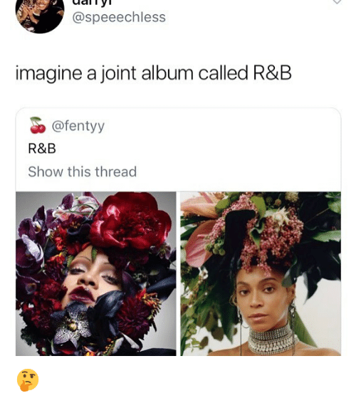 Memes, 🤖, and Imagine: ainy  @speeechless  imagine a joint album called R&B  @fentyy  R&B  Show this thread 🤔