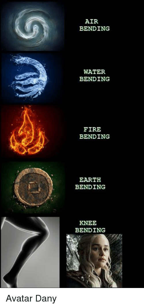 Fire, Funny, and Avatar: AIR  BENDING  WATER  BENDING  FIRE  BENDING  EARTH  BENDING  KNEE  BENDING Avatar Dany
