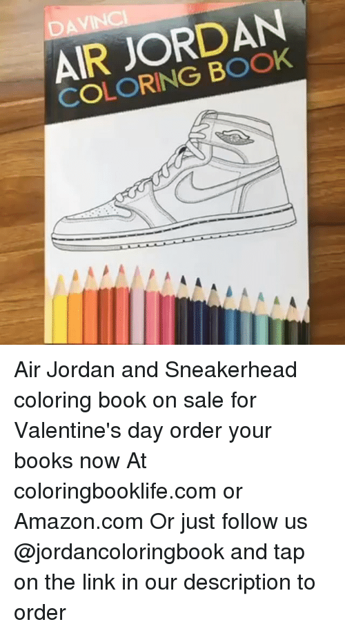 Air Jordan: AIR JORDAN  COLORING BOOK Air Jordan and Sneakerhead coloring book on sale for Valentine's day order your books now At coloringbooklife.com or Amazon.com Or just follow us @jordancoloringbook and tap on the link in our description to order