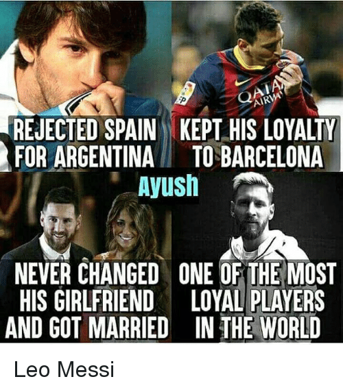 aires: AIR  REJECTED SPAIN KEPT HIS LOYALTY  FOR ARGENTINATO BARCELONA  Ayush  NEVER CHANGED ONE OF THE MOST  HIS GIRLFRIEND LOYAL PLAYERS  AND GOT MARRIED IN THE WORLD Leo Messi