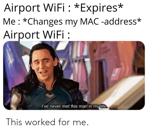 Life, Wifi, and Never: Airport WiFi: *Expires*  Me: *Changes my MAC -address*  Airport WiFi  I've never met this man in my life This worked for me.