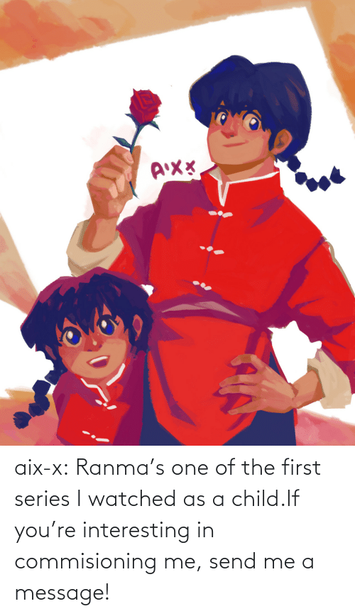 I Watched: aix-x:  Ranma's one of the first series I watched as a child.If you're interesting in commisioning me, send me a message!