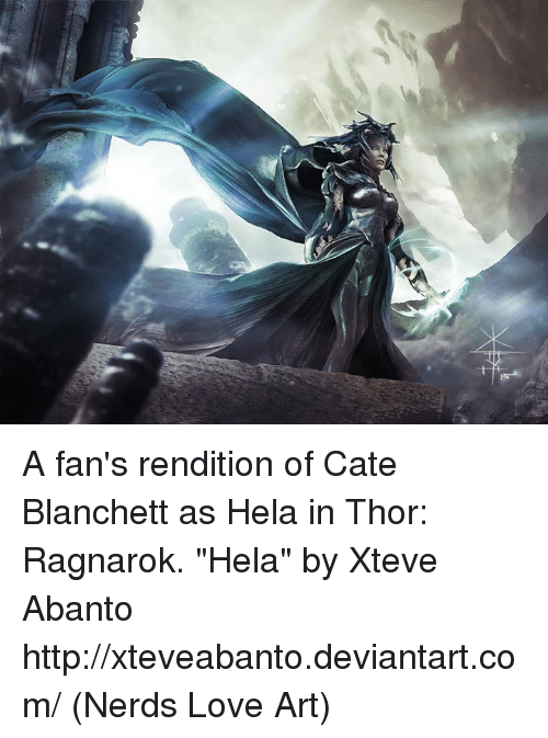 "Memes, Deviantart, and 🤖: Aj A fan's rendition of Cate Blanchett as Hela in Thor: Ragnarok.  ""Hela"" by Xteve Abanto http://xteveabanto.deviantart.com/  (Nerds Love Art)"