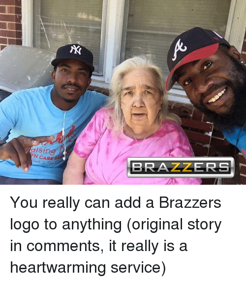 Funny, Brazzers, and Add: AK  disina  N CARE SE  BRAZZERS You really can add a Brazzers logo to anything (original story in comments, it really is a heartwarming service)