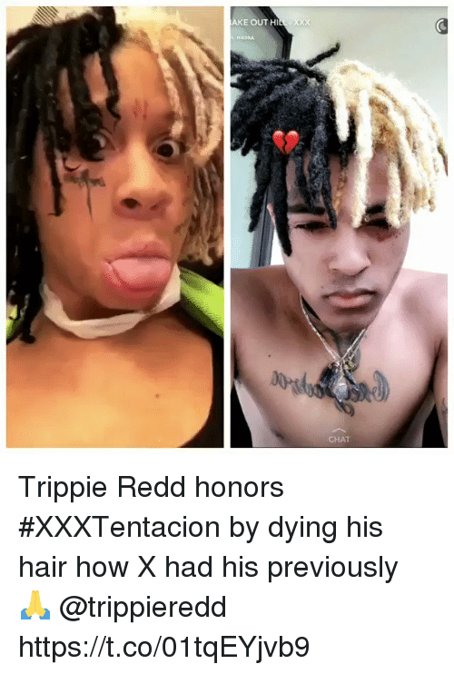 Chat, Hair, and How: AKE OUT HI  CHAT Trippie Redd honors #XXXTentacion by dying his hair how X had his previously 🙏 @trippieredd https://t.co/01tqEYjvb9