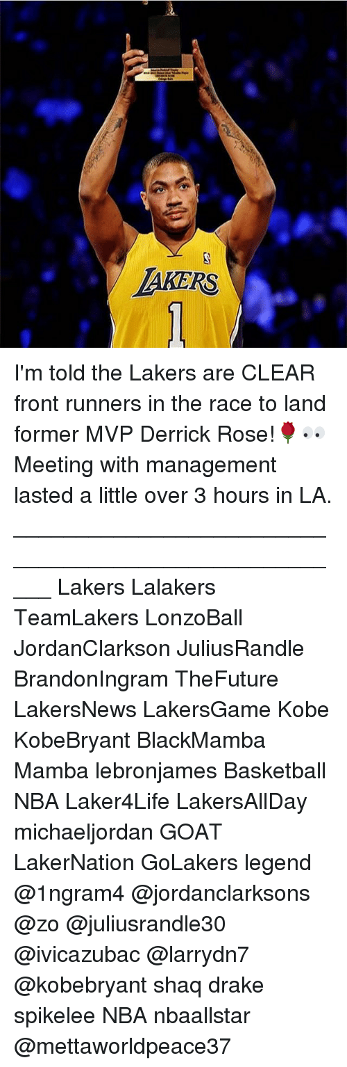 Basketball, Derrick Rose, and Drake: AKERS I'm told the Lakers are CLEAR front runners in the race to land former MVP Derrick Rose!🌹👀 Meeting with management lasted a little over 3 hours in LA. _____________________________________________________ Lakers Lalakers TeamLakers LonzoBall JordanClarkson JuliusRandle BrandonIngram TheFuture LakersNews LakersGame Kobe KobeBryant BlackMamba Mamba lebronjames Basketball NBA Laker4Life LakersAllDay michaeljordan GOAT LakerNation GoLakers legend @1ngram4 @jordanclarksons @zo @juliusrandle30 @ivicazubac @larrydn7 @kobebryant shaq drake spikelee NBA nbaallstar @mettaworldpeace37