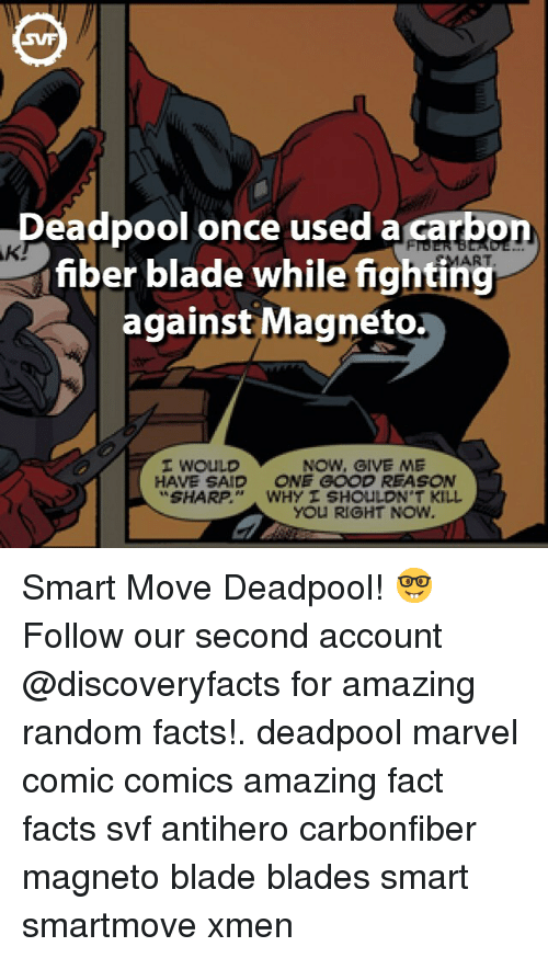 carbon fiber: AKI  Deadpool once used a  carbon  fiber blade while fighting  against Magneto.  I WOULD  NOW, GIVE ME  HAVE SAID ONE GOOD REASON  SHARP  WHY I SHOULDN'T KILL  You RIGHT NOW. Smart Move Deadpool! 🤓 Follow our second account @discoveryfacts for amazing random facts!. deadpool marvel comic comics amazing fact facts svf antihero carbonfiber magneto blade blades smart smartmove xmen