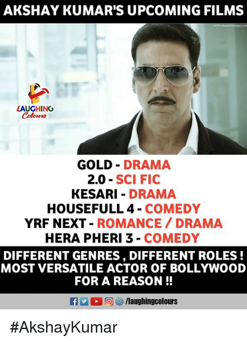 Bollywood, Comedy, and Reason: AKSHAY KUMAR'S UPCOMING FILMS  LAUGHINO  GOLD DRAMA  2.0 SCI FIC  KESARI DRAMA  HOUSEFULL 4 COMEDY  YRF NEXT-ROMANCE DRAMA  HERA PHERI 3 - COMEDY  DIFFERENT GENRES, DIFFERENT ROLES!  MOST VERSATILE ACTOR OF BOLLYWOOD  FOR A REASON!  E  (2回  /laughingcolours #AkshayKumar