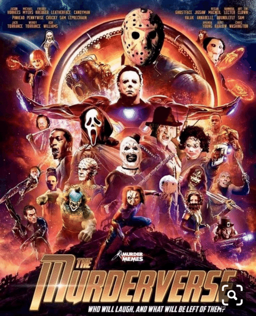 Chucky, Memes, and Ghostface: AL ANT T  FREDDY  MICHLEL  JASON  VORHEES MYERS KREUGER LEATHERFACE CANDYMAN  PINHEAD PENNYWISE CHUCKY SAM LEPRECHAUN  REGAN  GHOSTFACE JIGSAW MACNEIL LECTER CLOWN  VALAK ANNABELLE BRUNDLEFLY SAM  JACK  TORRANCE TORRANCE WILLIAMS  WENDY  IMANDA E  YOUNG BARLDW WASHINGTON  CHRIS  AMURDER  MEMES  TUE  WbiRDERVERSES  WHO WILL LAUGH, AND WHAT WILL BE LEFT OF THEM?