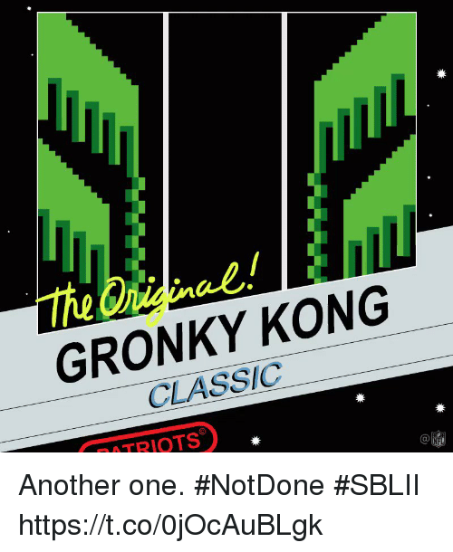 Another One, Memes, and 🤖: al  GRONKY KONG  CLASSIC  TRIOTS  C@ Another one. #NotDone  #SBLII https://t.co/0jOcAuBLgk