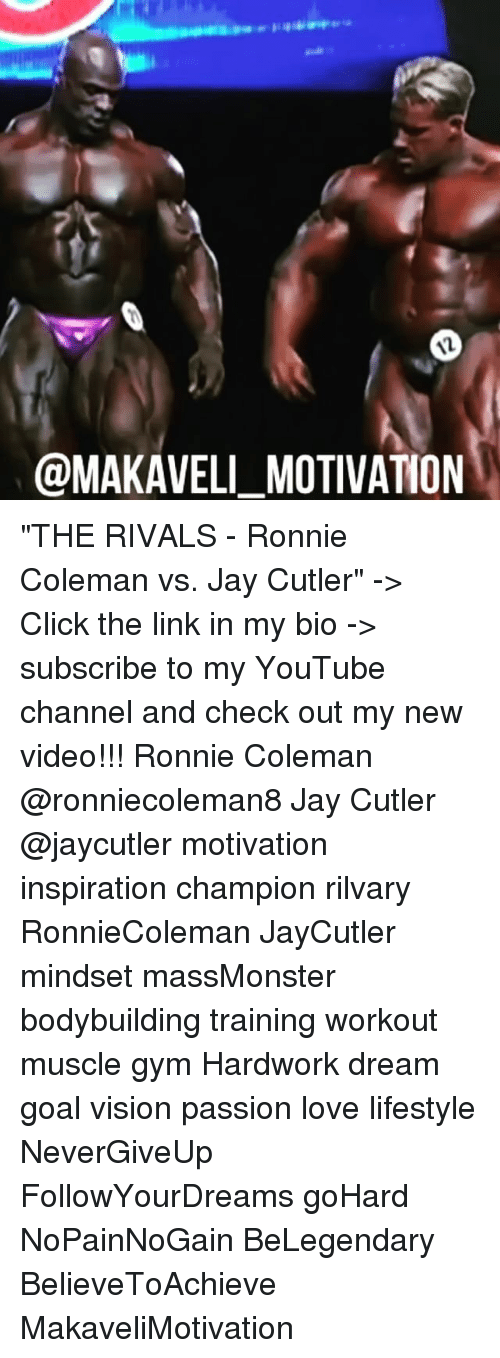 "Click, Gym, and Jay: AL  @MAKAVELI MOTIVATION ""THE RIVALS - Ronnie Coleman vs. Jay Cutler"" -> Click the link in my bio -> subscribe to my YouTube channel and check out my new video!!! Ronnie Coleman @ronniecoleman8 Jay Cutler @jaycutler motivation inspiration champion rilvary RonnieColeman JayCutler mindset massMonster bodybuilding training workout muscle gym Hardwork dream goal vision passion love lifestyle NeverGiveUp FollowYourDreams goHard NoPainNoGain BeLegendary BelieveToAchieve MakaveliMotivation"
