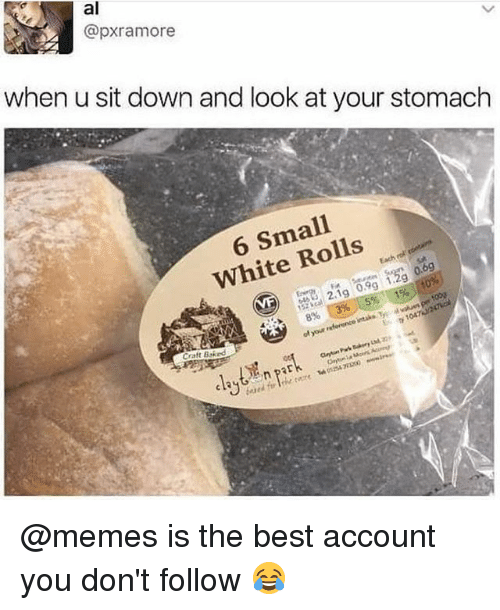 Baked, Memes, and Best: al  @pxramore  when u sit down and look at your stomach  6 Small  White Rolls  0.99  19  896 E 396 15%  E 1047  Craft Baked @memes is the best account you don't follow 😂