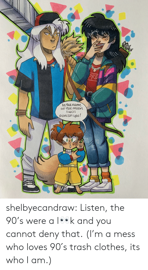 Clothes, Target, and Trash: ALACA  SK9  PRE  Intuename  of tue moon  twil  punisn you!  0 shelbyecandraw:  Listen, the 90's were a l👀k and you cannot deny that.(I'm a mess who loves 90′s trash clothes, its who I am.)