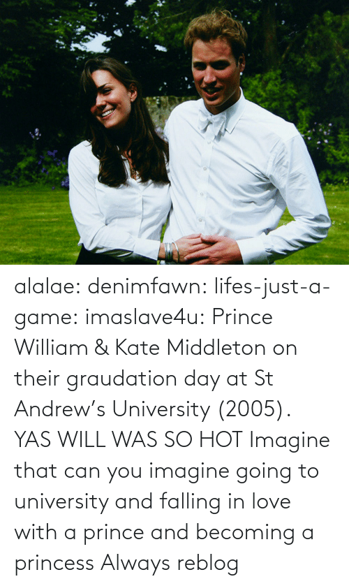 Kate Middleton: alalae:   denimfawn:  lifes-just-a-game:  imaslave4u:  Prince William & Kate Middleton on their graudation day at St Andrew's University (2005).  YAS WILL WAS SO HOT  Imagine that can you imagine going to university and falling in love with a prince and becoming a princess   Always reblog