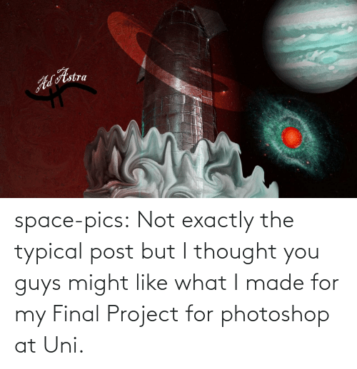 i thought: ALAstra space-pics:  Not exactly the typical post but I thought you guys might like what I made for my Final Project for photoshop at Uni.