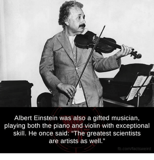 """Albert Einstein, Facts, and Memes: Albert Einstein was also a gifted musician,  playing both the plano and Violin With exceptional  skill. He once said: """"The greatest scientists  are artists as well.""""  fb.com/facts Weird"""