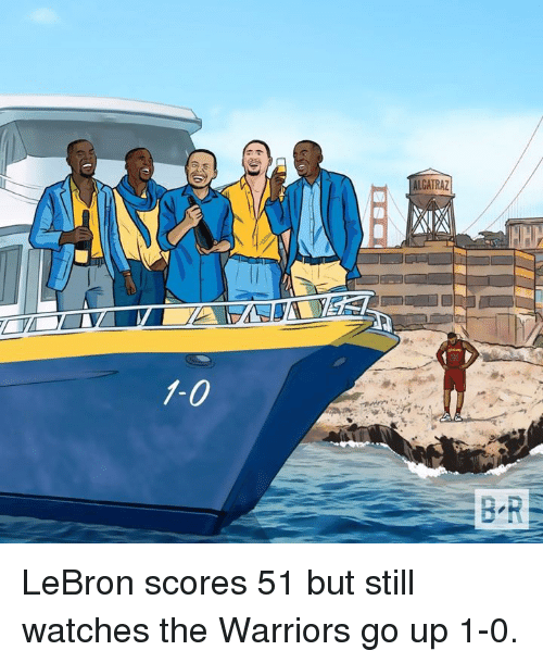 Lebron, Warriors, and Watches: ALCATRAZ  B-R LeBron scores 51 but still watches the Warriors go up 1-0.