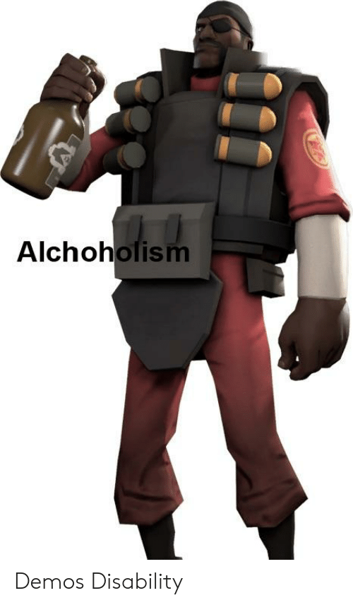 Alchoholism Demos Disability | Team Fortress 2 Meme on Conservative
