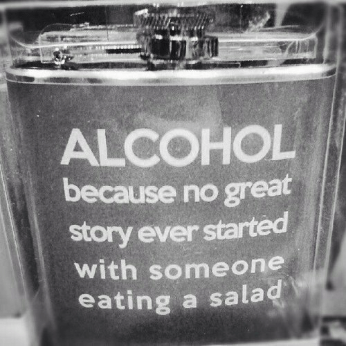 Ith: ALCOHOL  because no great  story ever started  ith someone  eating a salad