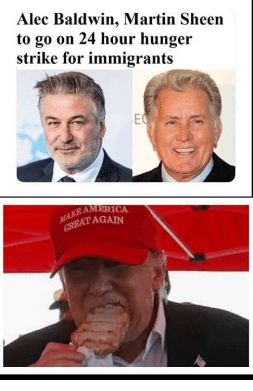 America, Martin, and Memes: Alec Baldwin, Martin Sheen  to go on 24 hour hunger  strike for immigrants  AMERICA  ATAGAIN