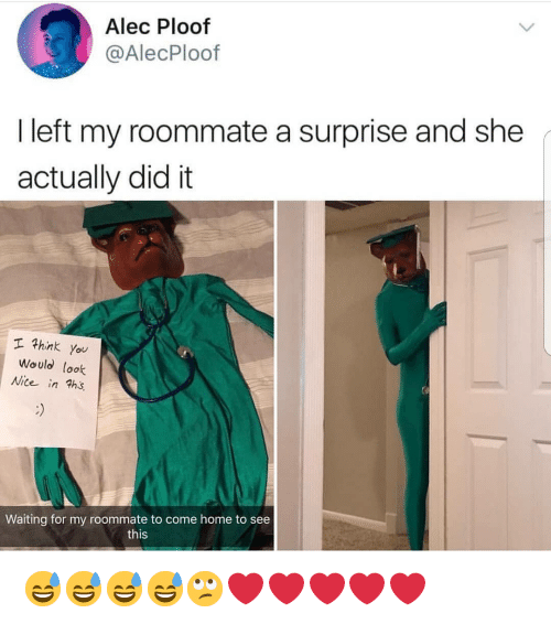 Memes, Roommate, and Home: Alec Ploof  @AlecPloof  I left my roommate a surprise and she  actually did it  工子hink you  Would look  Wice in ths  Waiting for my roommate to come home to see  this 😅😅😅😅🙄❤❤❤❤❤