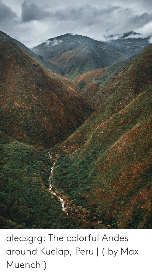 andes: alecsgrg:  The colorful Andes around Kuelap, Peru | ( by Max Muench )