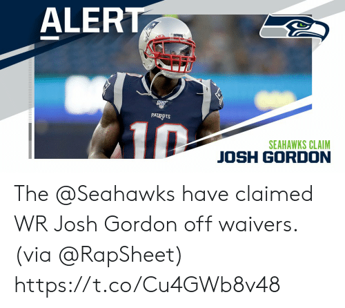 Josh: ALERT  PATUS  PATRIO TS  10  SEAHAWKS CLAIM  JOSH GORDON The @Seahawks have claimed WR Josh Gordon off waivers.  (via @RapSheet) https://t.co/Cu4GWb8v48