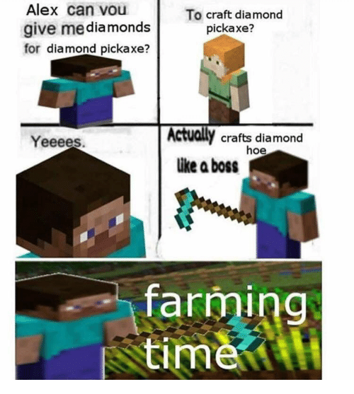craft: Alex can vou  To craft diamond  pickaxe?  give mediamonds  for diamond pickaxe?  Actually crafts diamond  hoe  like a boss  Yeeees.  farming  time