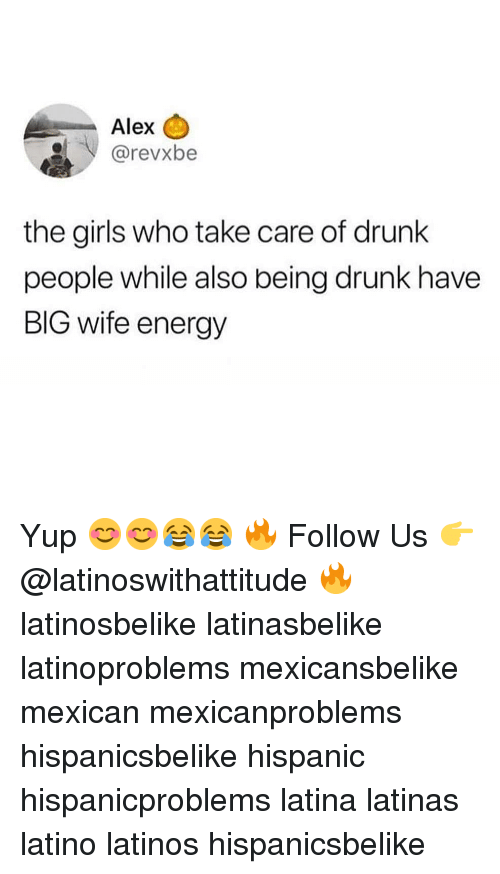 "Drunk, Energy, and Girls: Alex  ""V @revxbe  the girls who take care of drunk  people while also being drunk have  BIG wife energy Yup 😊😊😂😂 🔥 Follow Us 👉 @latinoswithattitude 🔥 latinosbelike latinasbelike latinoproblems mexicansbelike mexican mexicanproblems hispanicsbelike hispanic hispanicproblems latina latinas latino latinos hispanicsbelike"