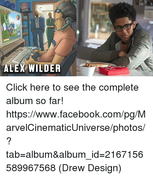 Click, Facebook, and Memes: ALEX WILDER Click here to see the complete album so far!   https://www.facebook.com/pg/MarvelCinematicUniverse/photos/?tab=album&album_id=2167156589967568  (Drew Design)