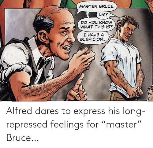 "Long: Alfred dares to express his long-repressed feelings for ""master"" Bruce…"