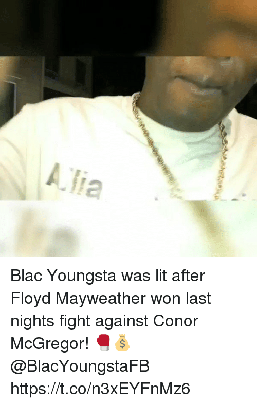 Conor McGregor, Floyd Mayweather, and Lit: Alia Blac Youngsta was lit after Floyd Mayweather won last nights fight against Conor McGregor! 🥊💰 @BlacYoungstaFB https://t.co/n3xEYFnMz6