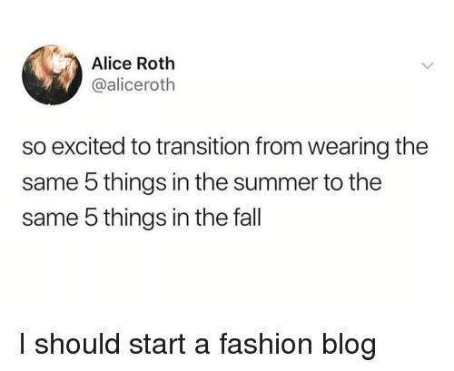 Fall, Fashion, and Summer: Alice Roth  @aliceroth  so excited to transition from wearing the  same 5 things in the summer to the  same 5 things in the fall I should start a fashion blog