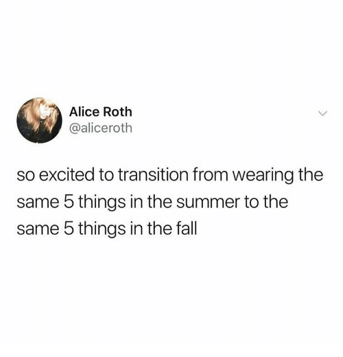 Fall, Summer, and The Fall: Alice Roth  @aliceroth  so excited to transition from wearing the  same 5 things in the summer to the  same 5 things in the fall