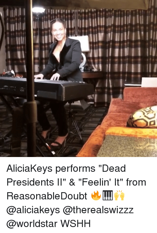 "Memes, Worldstar, and Wshh: AliciaKeys performs ""Dead Presidents II"" & ""Feelin' It"" from ReasonableDoubt 🔥🎹🙌 @aliciakeys @therealswizzz @worldstar WSHH"